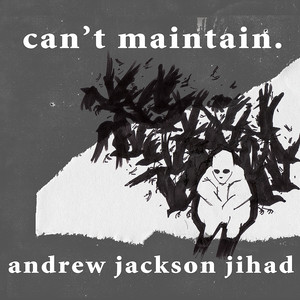 Can't Maintain - Andrew Jackson Jihad