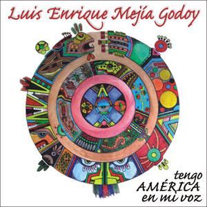 Tengo America En Mi Voz - Luis Enrique Mejía Godoy