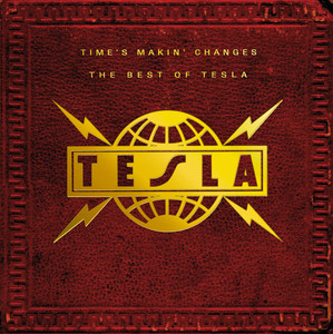 Time's Makin' Changes: The Best of Tesla album