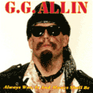 Always Was, Is and Always Shall Be - GG Allin
