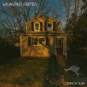 Weakened Friends - Common Blah