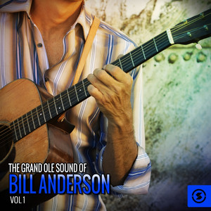 The Grand Ole Sound of Bill Anderson, Vol. 1 - Bill Anderson
