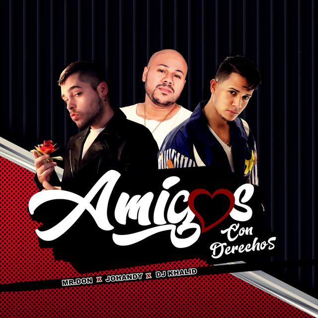 Amigos Con Derechos A Song By Mr Don Dj Khalid Johandy On Spotify