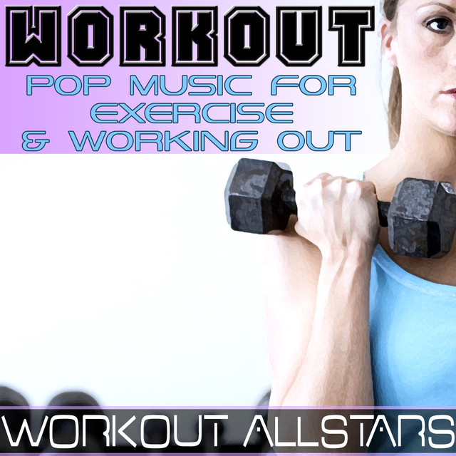 Workout: Pop Music For Exercise & Working Out (Fitness, Cardio
