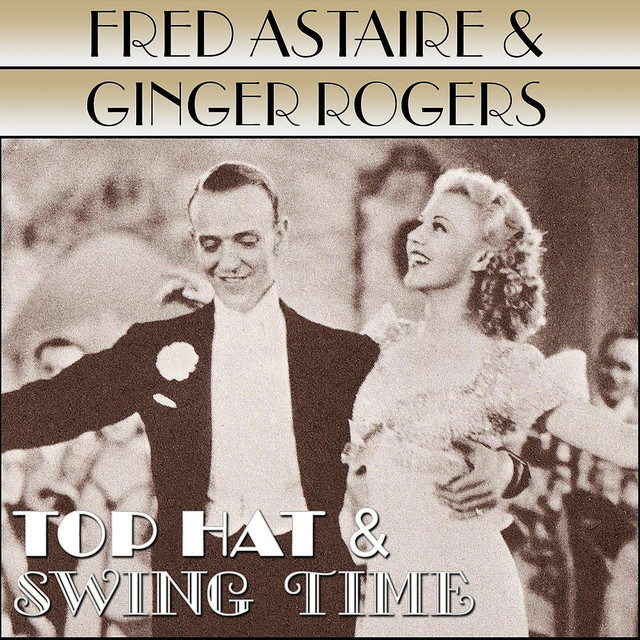 Top Hat / Swing Time by Fred Astaire & Ginger Rogers on Spotify