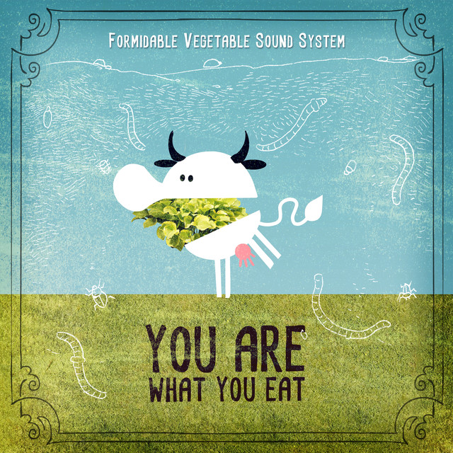 You Are What You Eat by Formidable Vegetable