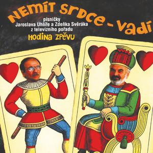 Jaroslav Uhlíř - Nemit srdce - vadi
