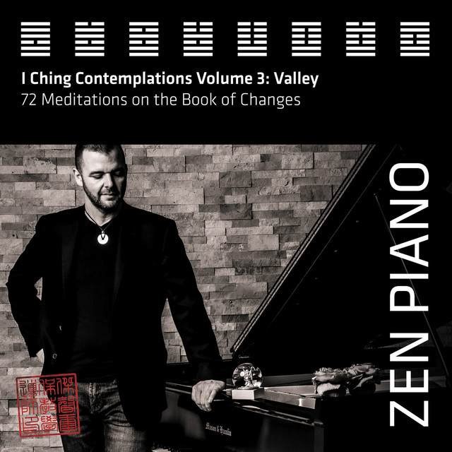 Zen Piano - I Ching Contemplations Volume 3: Valley - 72 Meditations on the Book of Changes