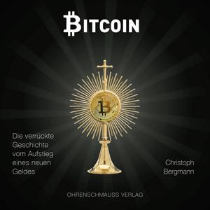 Bitcoin (Die verrückte Geschichte vom Aufstieg eines neuen Geldes) Audiobook