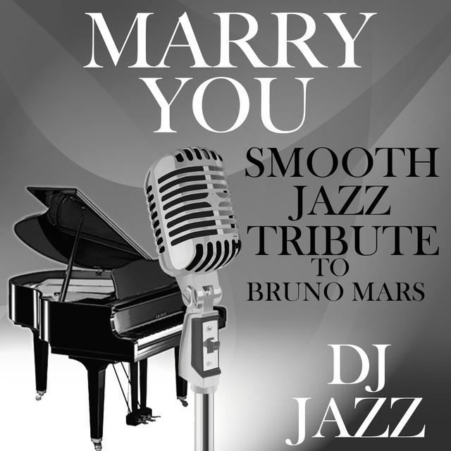 Marry You (Smooth Jazz Tribute to Bruno Mars), a song by DJ