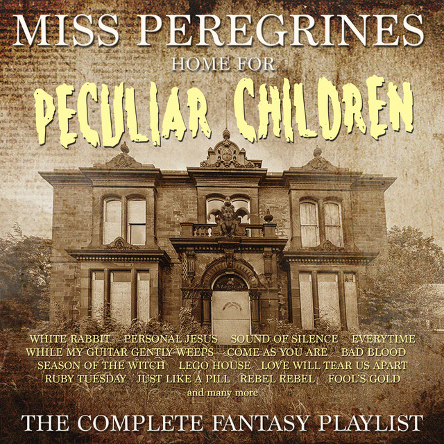 Miss Peregrine's Home For Peculiar Children - The Complete Playlist