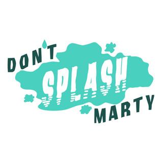 Don't Splash Marty