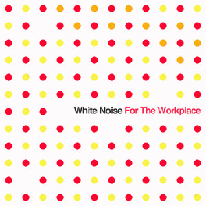 White Noise for the Workplace: Sound Masking & Relaxation Collection for Increased Concentration in Busy Office Environments Albumcover