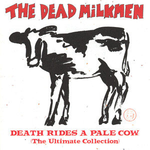 Death Rides A Pale Cow - Dead Milkmen