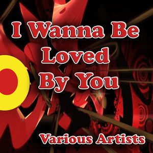 I Wanna Be Loved by You album