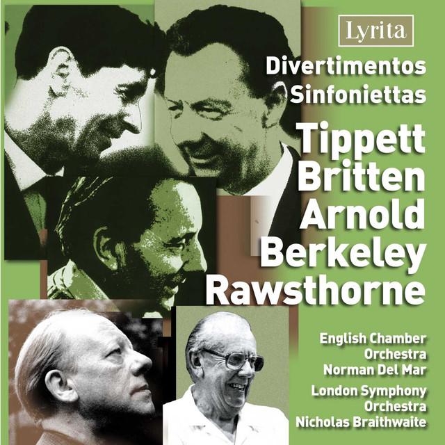 Tippet, Britten, Arnold, Berkeley & Rawsthorne: Divertimentos & Sinfoniettas