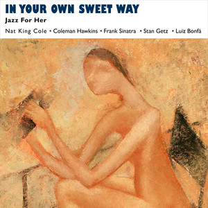 In Your Own Sweet Way (Jazz for Her - Music for Valentine's Day)