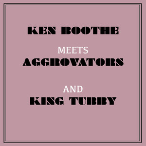 Ken Boothe Meets Aggrovators and King Tubby