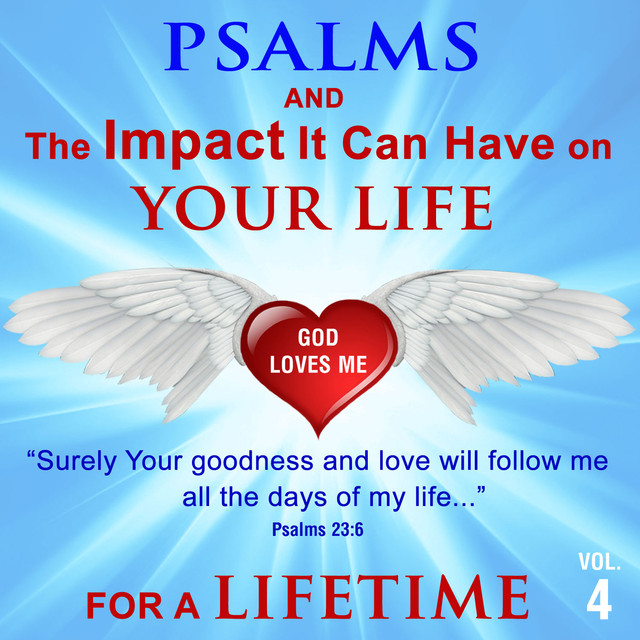 Psalms and the Impact It Can Have on Your Life, Vol. 4