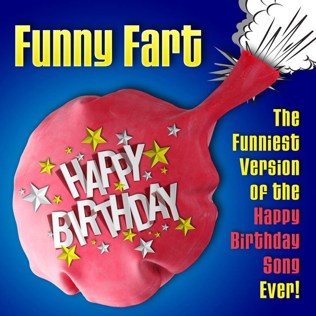 Happy Birthday (Funniest Fart Version) by Funny Fart on Spotify
