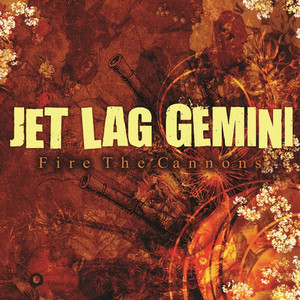 Fire the Cannons - Jet Lag Gemini