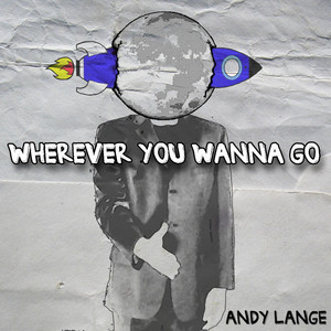 Wherever You Wanna Go - Andy Lange
