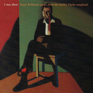 I Was There: Roger Kellaway Plays from the Bobby Darin Songbook