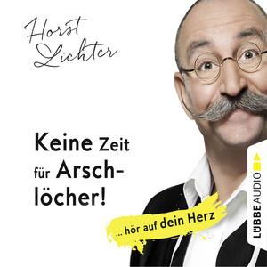 Keine Zeit für Arschlöcher! - ... hör auf dein Herz (Ungekürzt) Audiobook