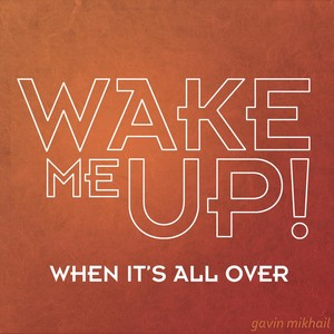 Wake Me Up When Its All Over (AVICII, Aloe Blacc, Rihanna, Avicci Covers) Albumcover
