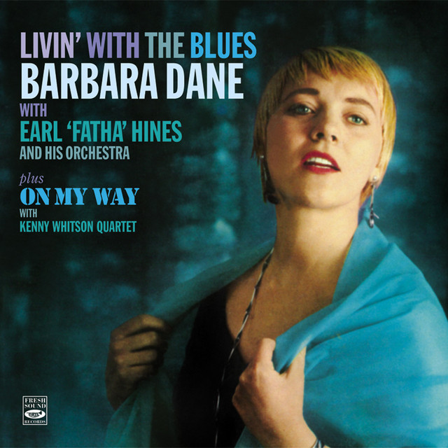 """""""Livin' with the Blues"""". Barbara Dane with Earl Fatha Hines and His Orchestra Plus """"On My Way"""" With Kenny Whitson Quartet"""