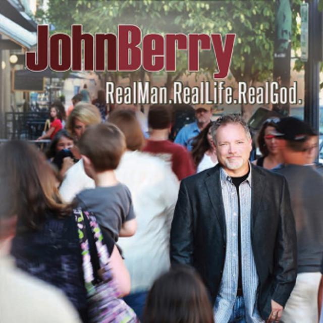 John Berry Real Man. Real Life. Real God album cover