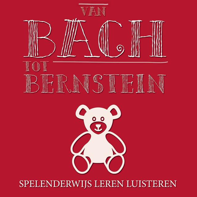 Van Bach tot Bernstein - Spelenderwijs Leren Luisteren - Various Artists