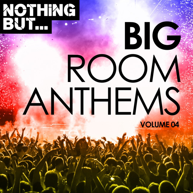 Nothing But... Big Room Anthems, Vol. 04