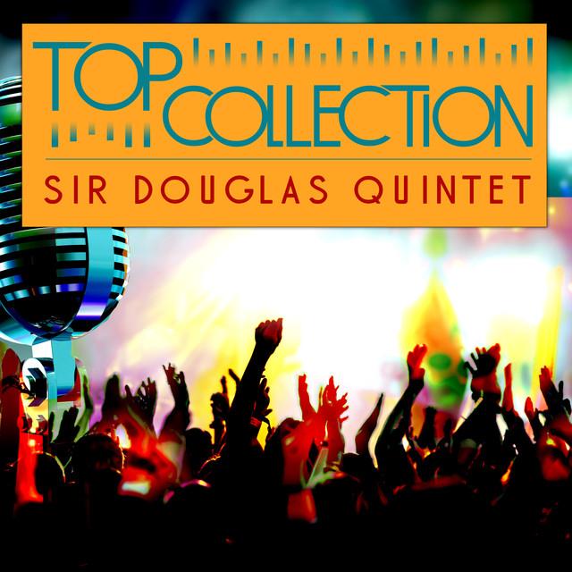 Top Collection: Sir Douglas Quintet