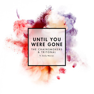 Until You Were Gone - The Chainsmokers