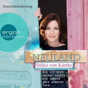 Neuland - Wie ich mich selber suchte und jemand ganz anderen fand (Autorisierte Lesefassung) Audiobook