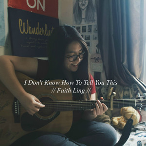 I Don't Know How to Tell You This - Faith Ling