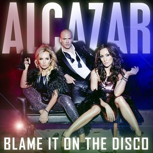 Alcazar, Blame It On The Disco på Spotify