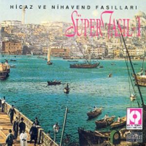 Süper Fasıl / Hicaz Ve Nihavent Fasılları, Vol. 1 Albümü