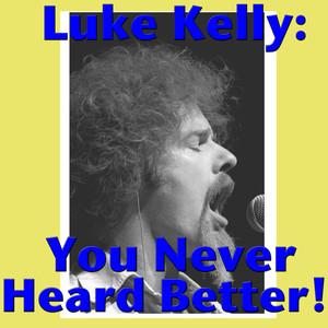Luke Kelly: You Never Heard Better!