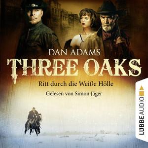 Three Oaks, Folge 01: Ritt durch die Weiße Hölle Audiobook