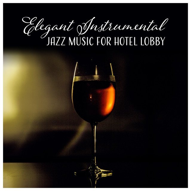 Elegant Instrumental Jazz Music for Hotel Lobby – Restaurant