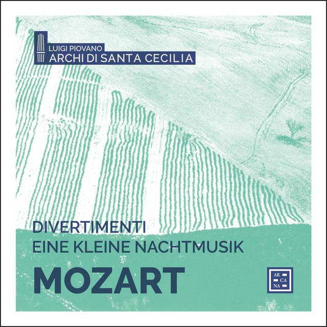 Album cover for Mozart: Divertimenti & Eine kleine Nachtmusik by Wolfgang Amadeus Mozart, Archi di Santa Cecilia, Luigi Piovano