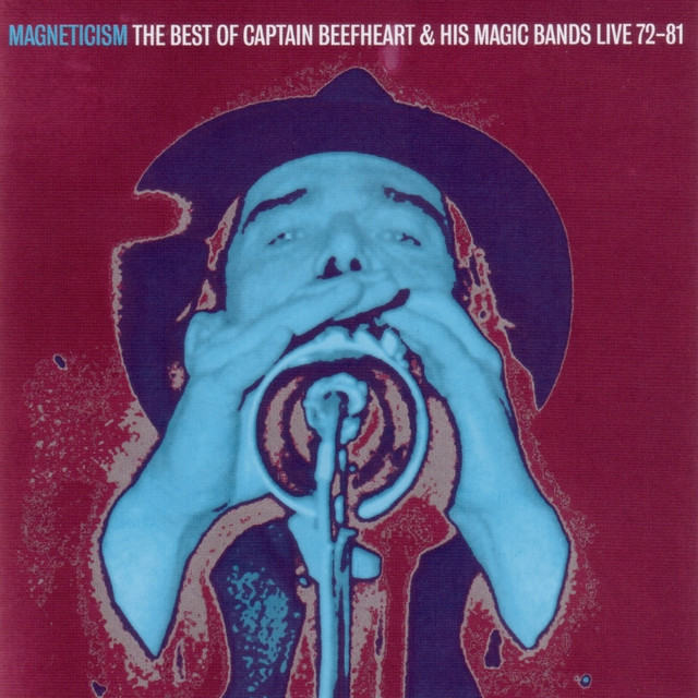Magneticism: The Best of Captain Beefheart & His Magic Bands (Live 72-81)